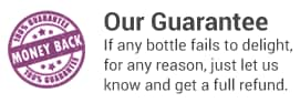 Our Guarantee - if any bottle fails to deight, for any reason, just let us know and get a full refund